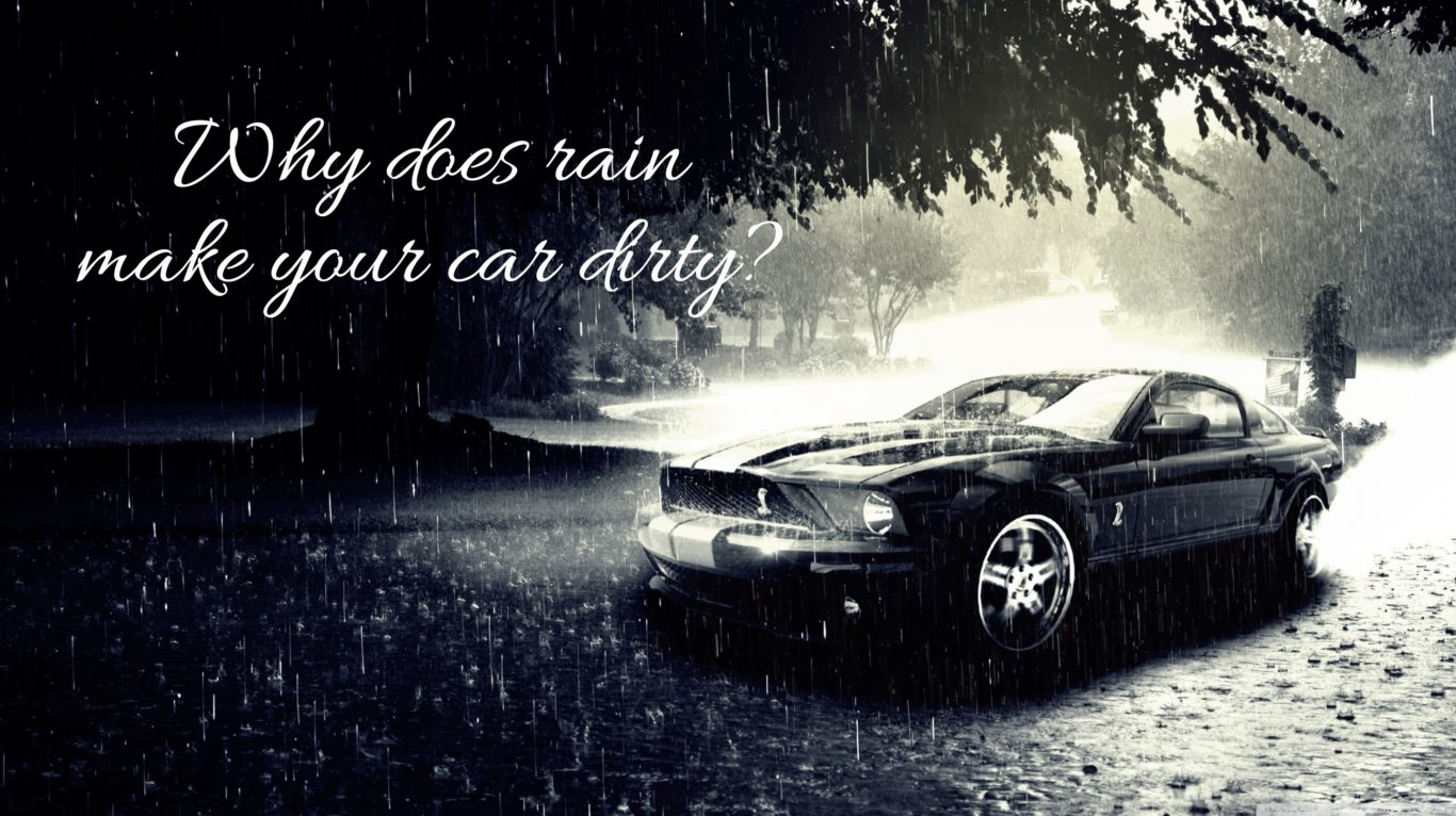 Why Does Rain Make Your Car Dirty?